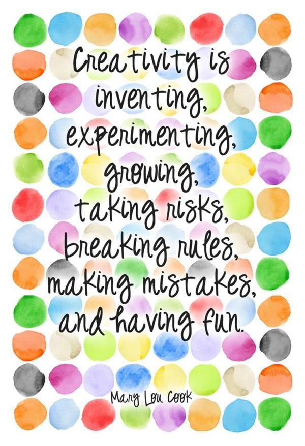 Creativity is inventing, experimenting, growing, taking risks, breaking rules, making mistakes, and having fun.